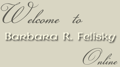 Welcome to Barbara R. Felisky Online